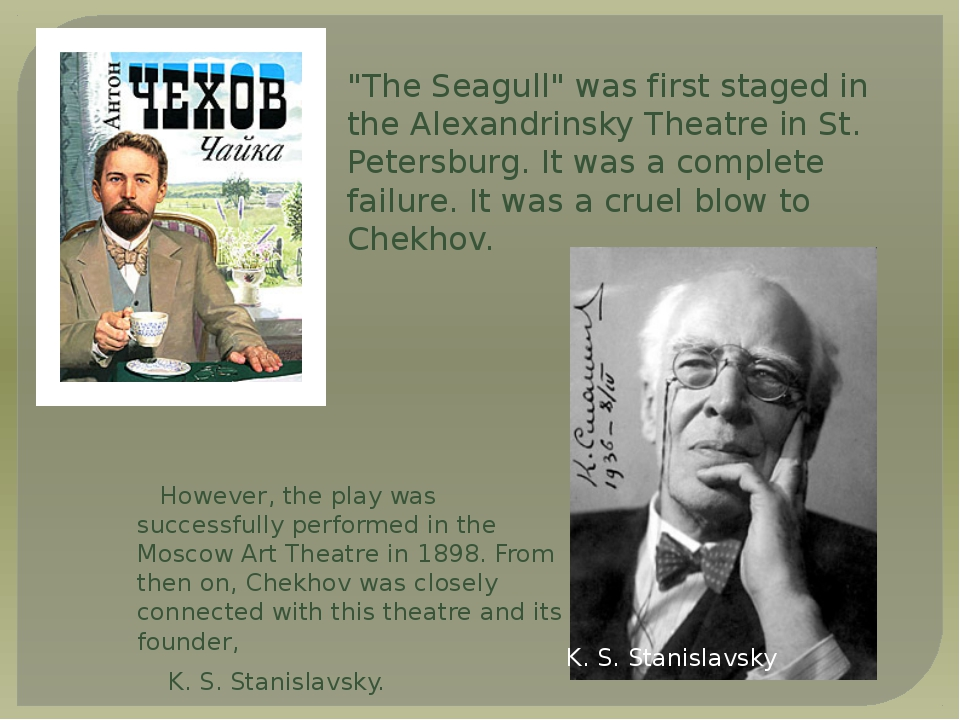However, the play was successfully performed in the Moscow Art Theatre in 189...