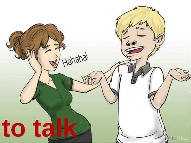 to talk