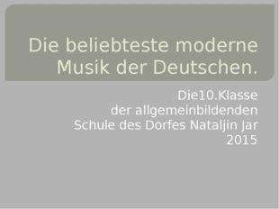 Die beliebteste moderne Musik der Deutschen. Die10.Klasse der allgemeinbilden