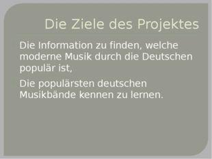 Die Ziele des Projektes Die Information zu finden, welche moderne Musik durch