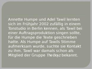 Annette Humpe und Adel Tawil lernten sich im Frühjahr 2002 zufällig in einem