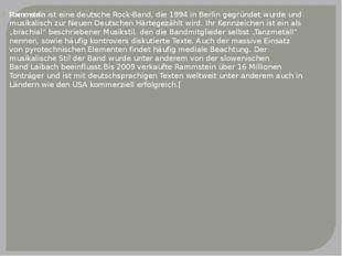 Rammsteinist einedeutscheRock-Band, die 1994 inBerlingegründet wurde und