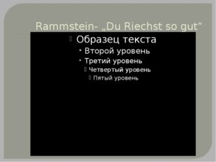 "Rammstein- ""Du Riechst so gut"""