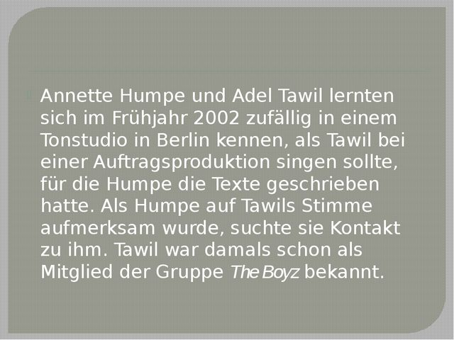 Annette Humpe und Adel Tawil lernten sich im Frühjahr 2002 zufällig in einem...