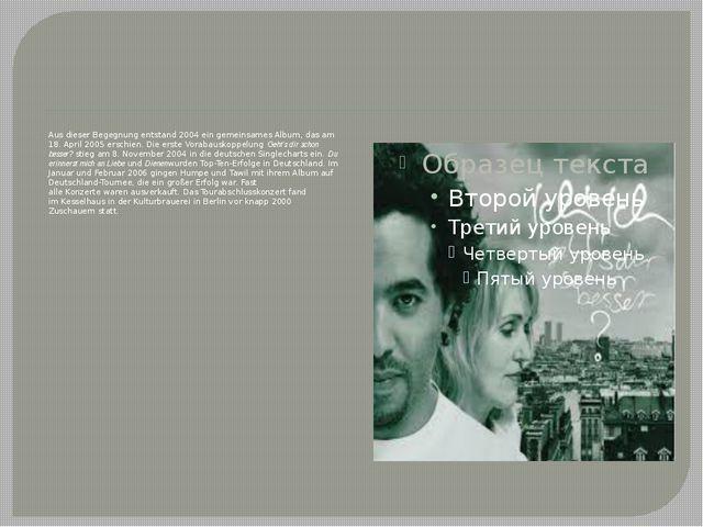 Aus dieser Begegnung entstand 2004 ein gemeinsames Album, das am 18. April 20...