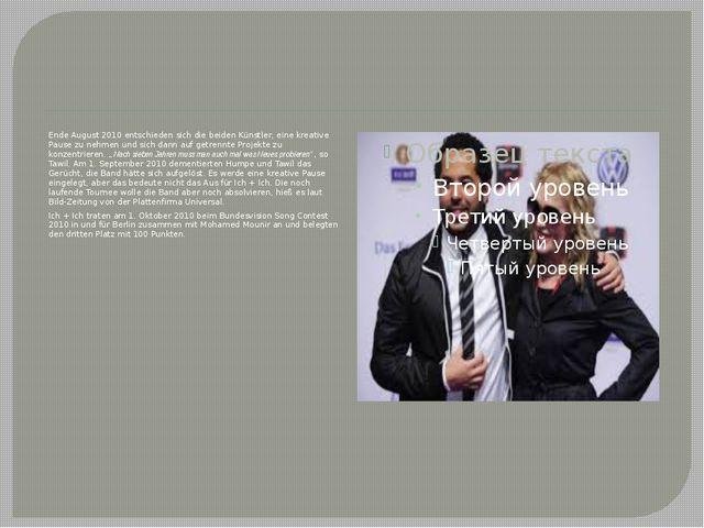 Ende August 2010 entschieden sich die beiden Künstler, eine kreative Pause zu...
