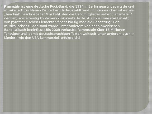Rammsteinist einedeutscheRock-Band, die 1994 inBerlingegründet wurde und...