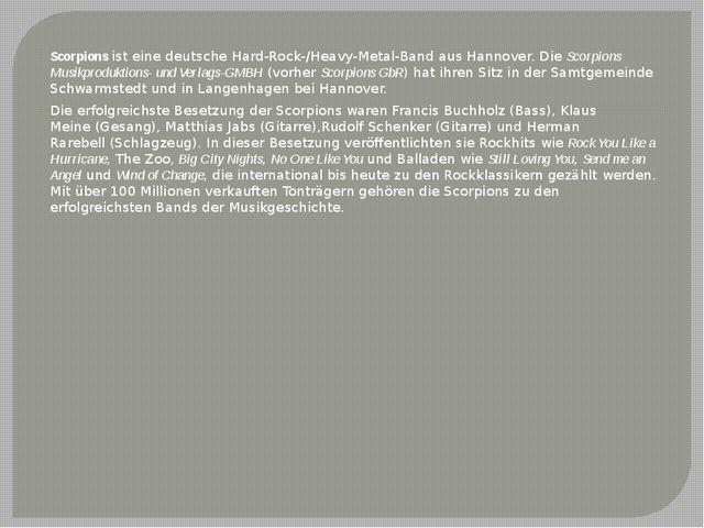 Scorpionsist eine deutscheHard-Rock-/Heavy-Metal-Band ausHannover. DieSco...