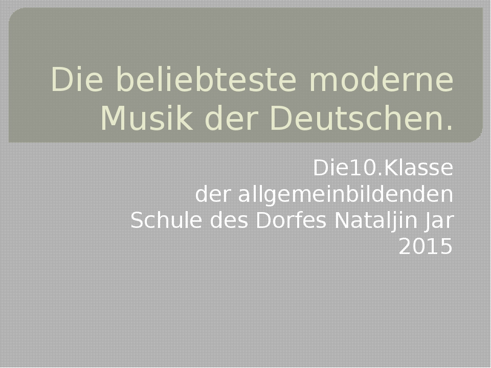 Die beliebteste moderne Musik der Deutschen. Die10.Klasse der allgemeinbilden...