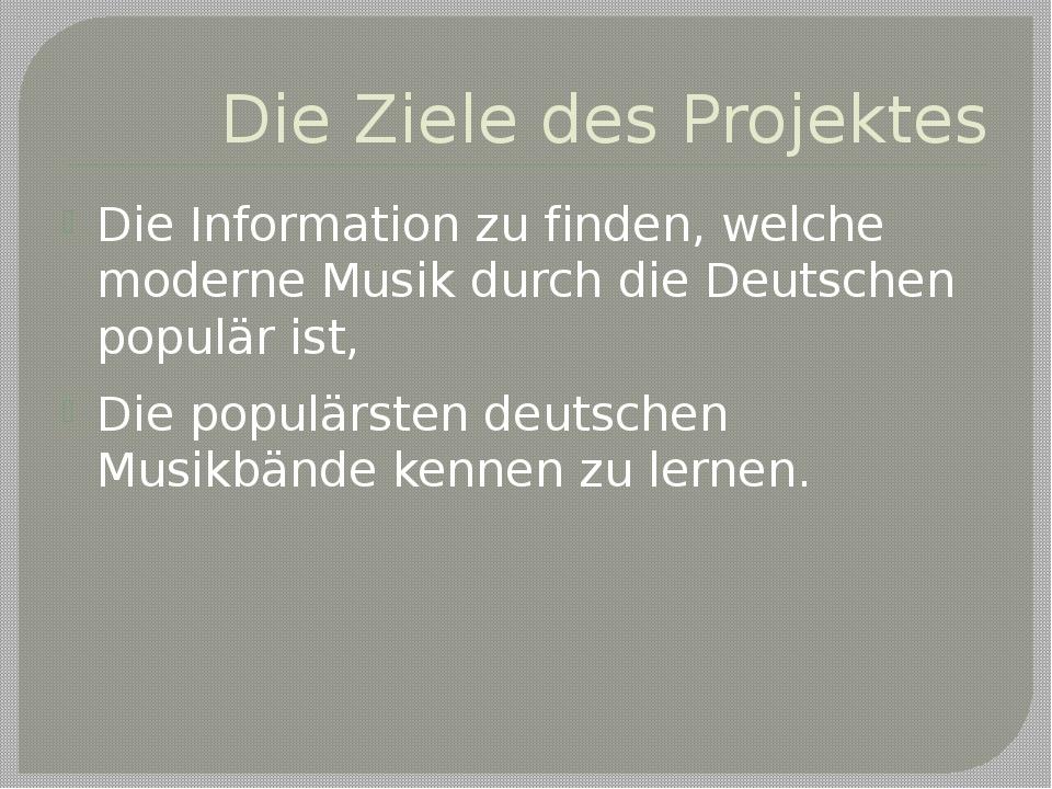 Die Ziele des Projektes Die Information zu finden, welche moderne Musik durch...