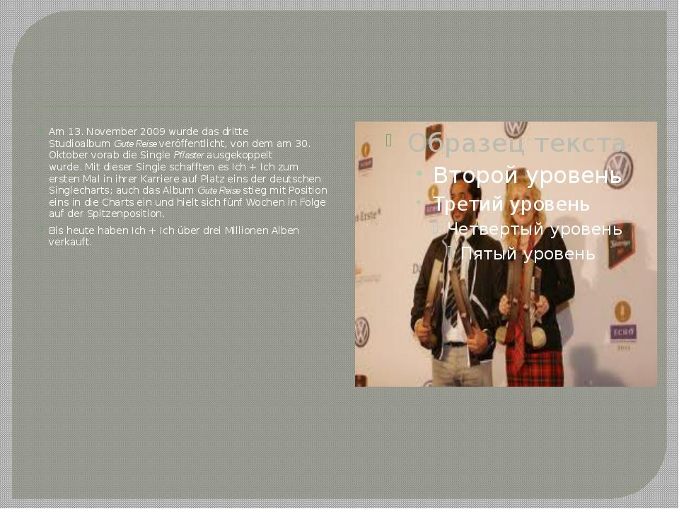 Am 13. November 2009 wurde das dritte StudioalbumGute Reiseveröffentlicht,...