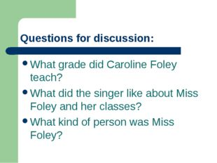 Questions for discussion: What grade did Caroline Foley teach? What did the s