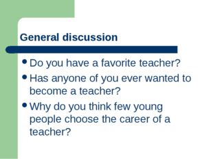 General discussion Do you have a favorite teacher? Has anyone of you ever wan