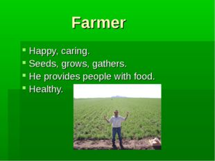 Farmer Happy, caring. Seeds, grows, gathers. He provides people with food. He
