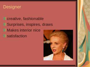 Designer creative, fashionable Surprises, inspires, draws Makes interior nice