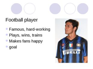 Football player Famous, hard-working Plays, wins, trains Makes fans happy goal