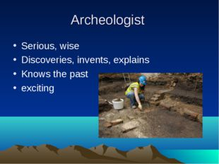 Archeologist Serious, wise Discoveries, invents, explains Knows the past exci