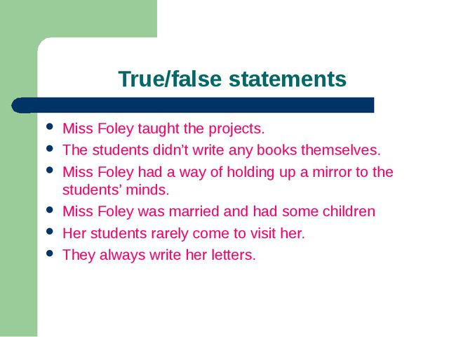 True/false statements Miss Foley taught the projects. The students didn't wri...