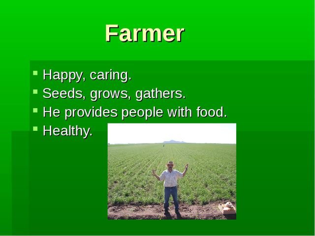 Farmer Happy, caring. Seeds, grows, gathers. He provides people with food. He...