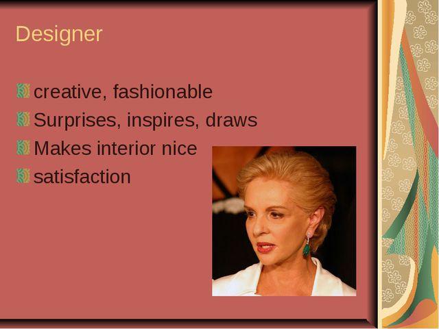 Designer creative, fashionable Surprises, inspires, draws Makes interior nice...