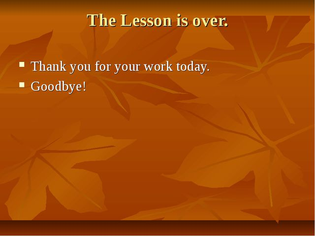 The Lesson is over. Thank you for your work today. Goodbye!