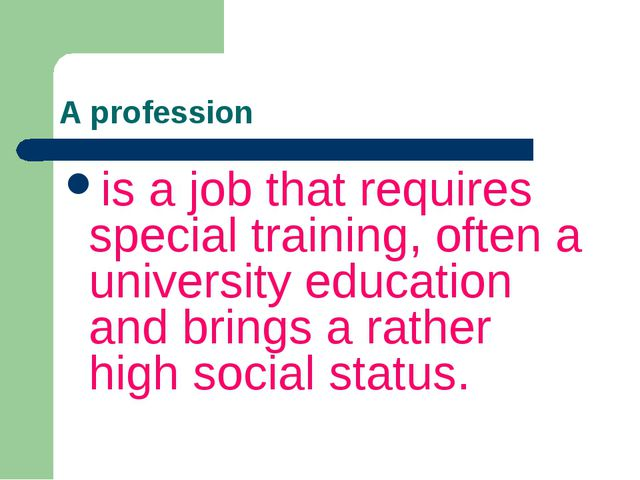 A profession is a job that requires special training, often a university educ...
