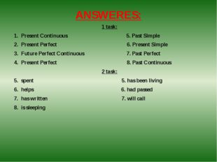 ANSWERES: 1 task: Present Continuous 5. Past Simple Present Perfect 6. Presen