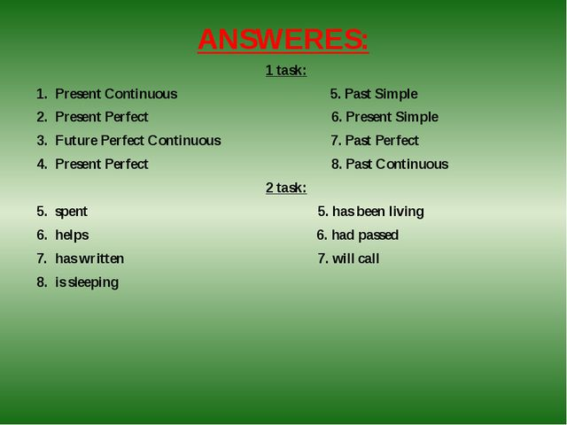 ANSWERES: 1 task: Present Continuous 5. Past Simple Present Perfect 6. Presen...