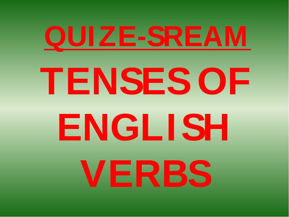 QUIZE-SREAM TENSES OF ENGLISH VERBS
