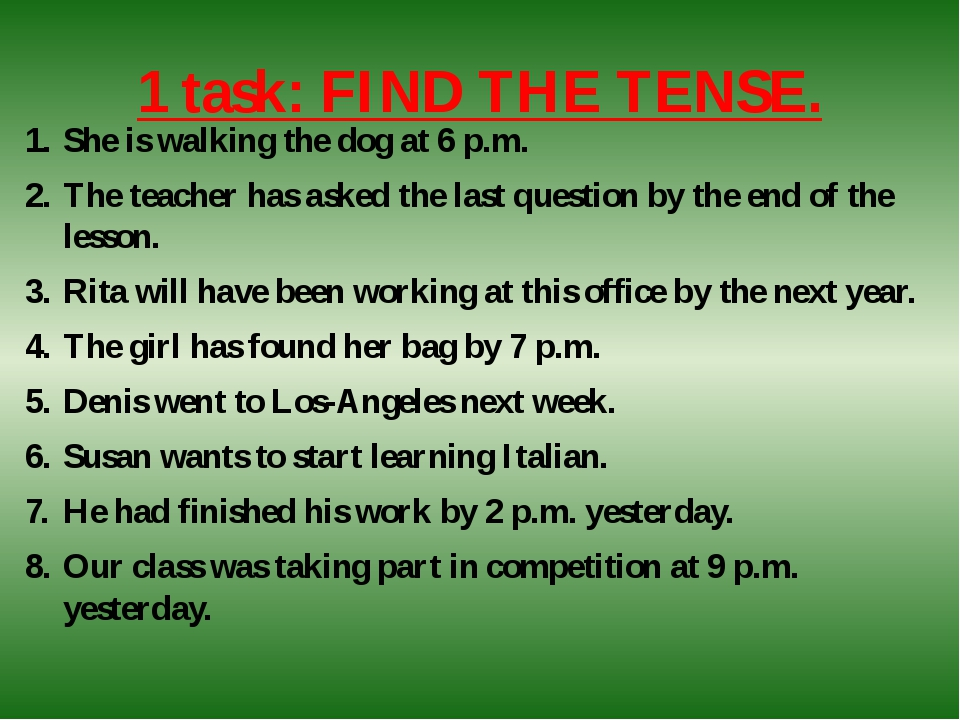 1 task: FIND THE TENSE. She is walking the dog at 6 p.m. The teacher has aske...
