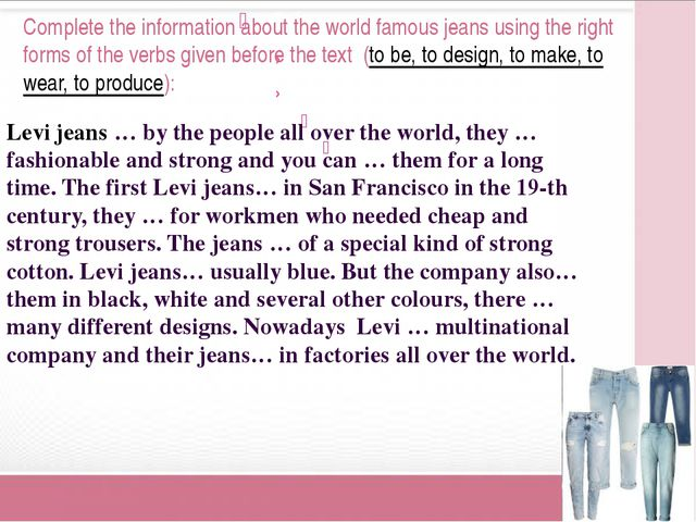 Complete the information about the world famous jeans using the right forms o...
