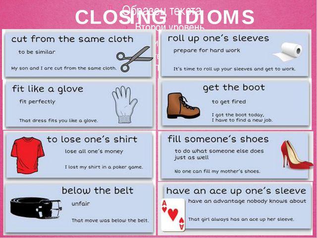 CLOSING IDIOMS