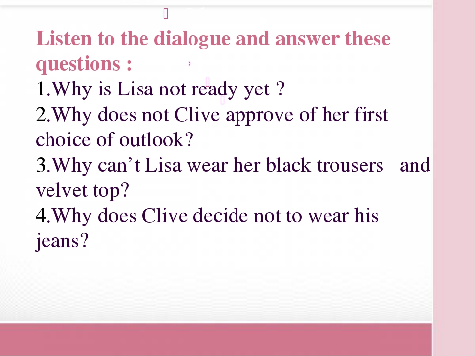 Listen to the dialogue and answer these questions : 1.Why is Lisa not ready y...