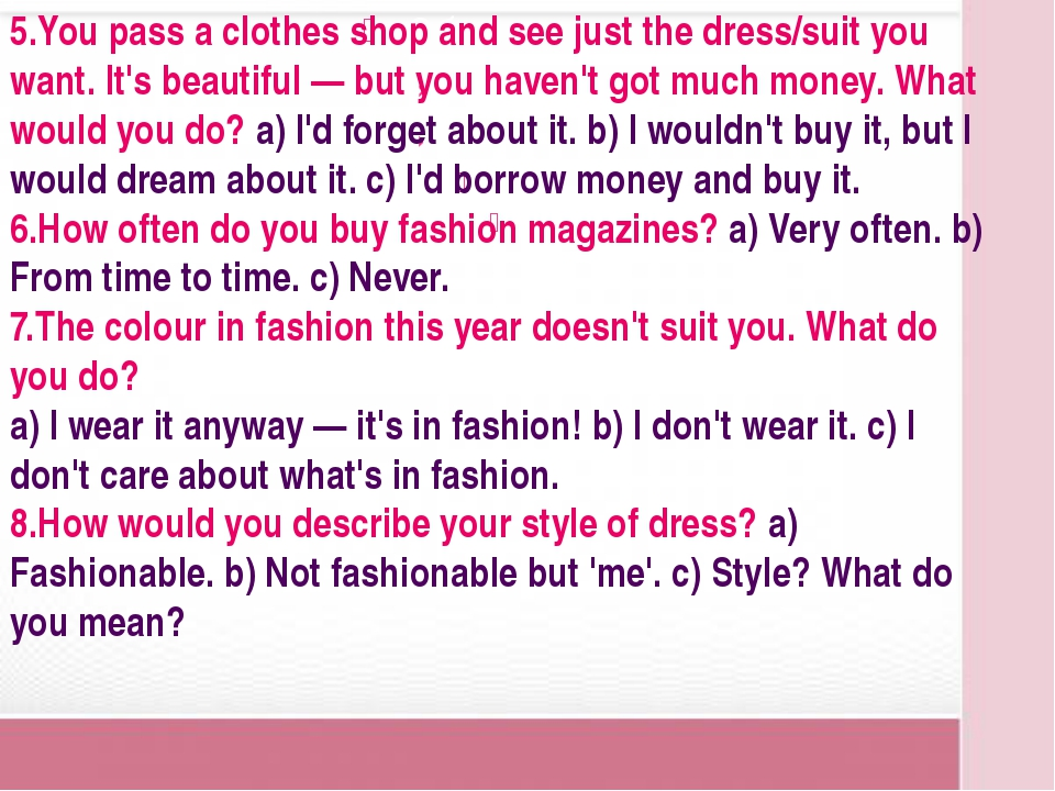 5.You pass a clothes shop and see just the dress/suit you want. It's beautif...