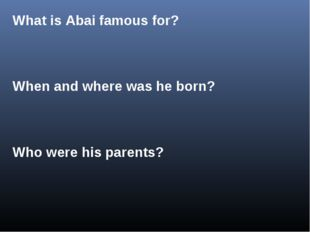 What is Abai famous for? When and where was he born? Who were his parents?