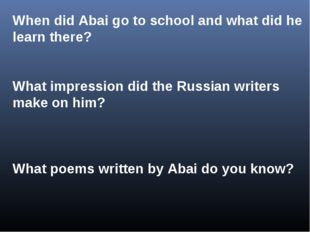 When did Abai go to school and what did he learn there? What impression did t