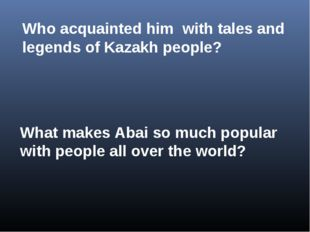 Who acquainted him with tales and legends of Kazakh people? What makes Abai s
