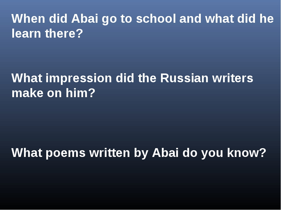 When did Abai go to school and what did he learn there? What impression did t...