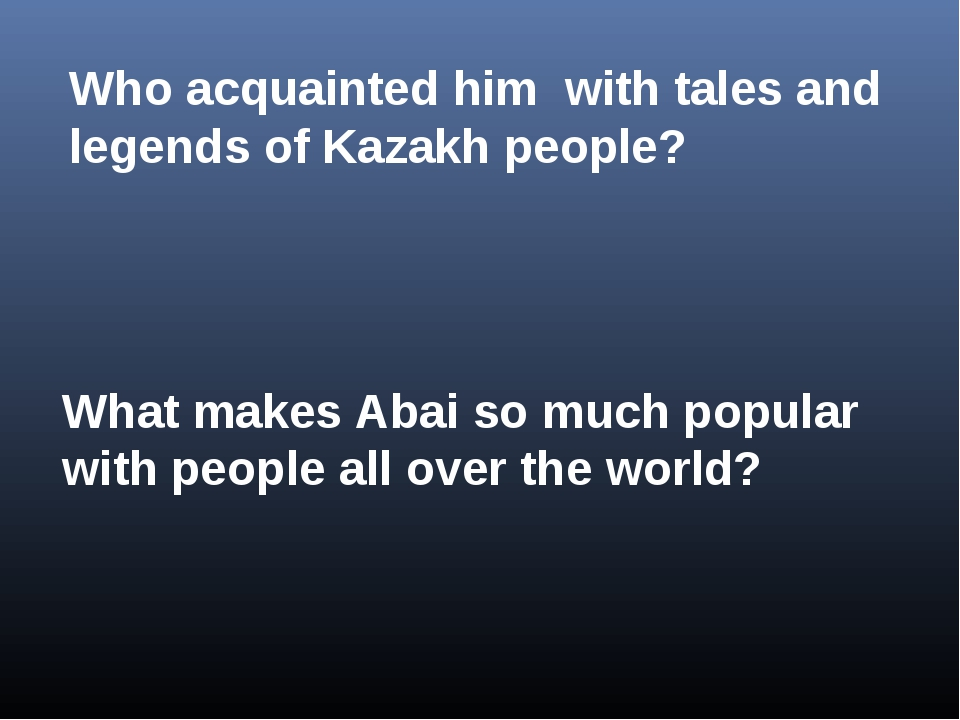 Who acquainted him with tales and legends of Kazakh people? What makes Abai s...