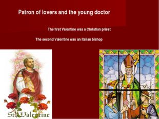 Patron of lovers and the young doctor The first Valentine was a Christian pri