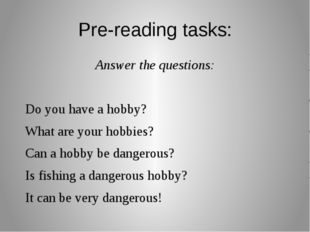 Pre-reading tasks: Answer the questions: Do you have a hobby? What are your h