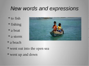 New words and expressions * to fish * fishing * a boat * a storm * a beach *