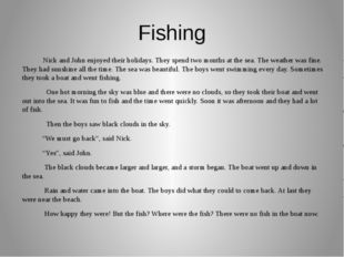Fishing Nick and John enjoyed their holidays. They spend two months at the se