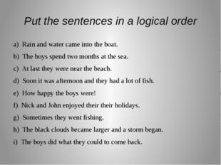 Put the sentences in a logical order a) Rain and water came into the boat. b)