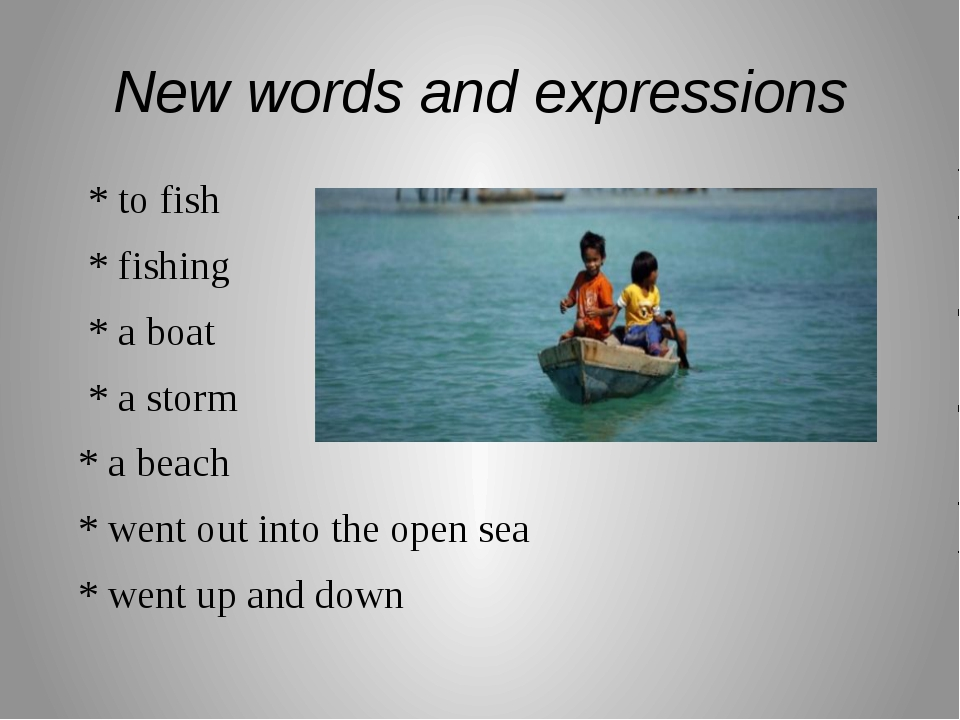 New words and expressions * to fish * fishing * a boat * a storm * a beach *...