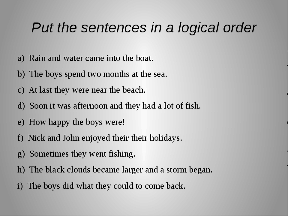 Put the sentences in a logical order a) Rain and water came into the boat. b)...