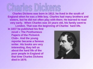 Charles Dickens was born in 1812. he lived in the south of England when he wa