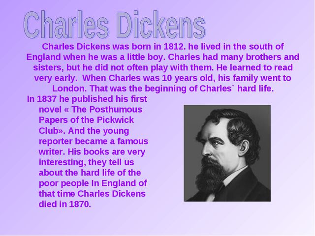 Charles Dickens was born in 1812. he lived in the south of England when he wa...