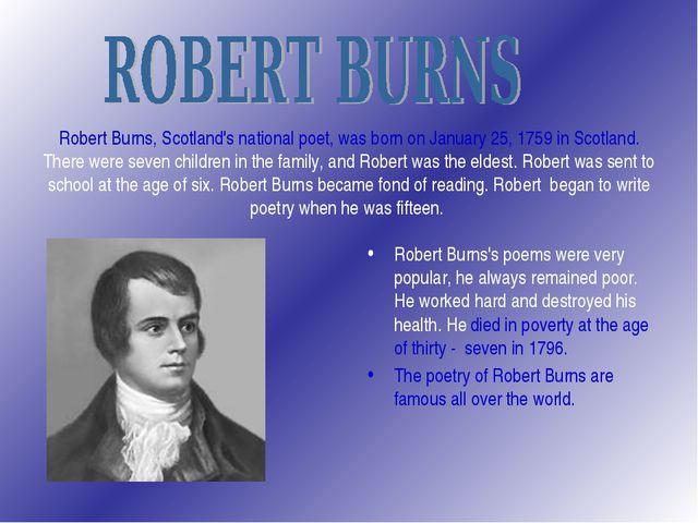 Robert Burns, Scotland's national poet, was born on January 25, 1759 in Scotl...