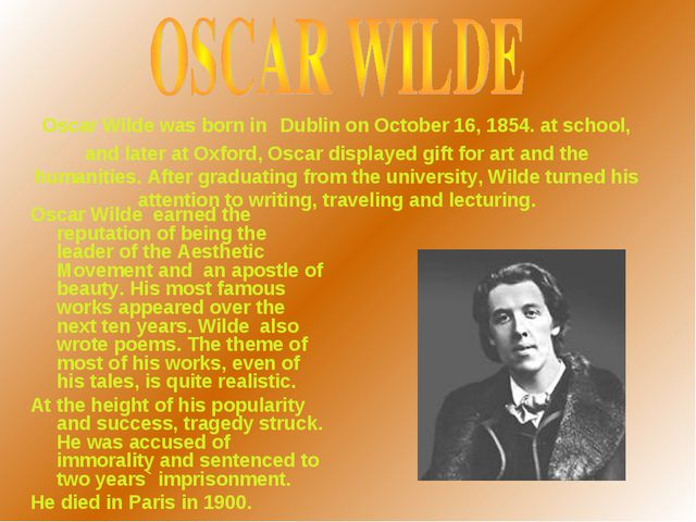 Oscar Wilde was born in Dublin on October 16, 1854. at school, and later at O...
